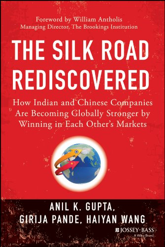 Download The Silk Road Rediscovered: How Indian and Chinese Companies Are Becoming Globally Stronger by Winning in Each Others Markets pdf