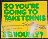 So You're Going to Take Tennis Seriously?, Jack Roberts, 0911104348