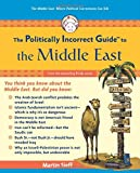 The Politically Incorrect Guide to the Middle East, Martin Sieff, 1596980516