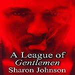A League of Gentlemen: The Gentlemen's League, Book 1 | Sharon Johnson