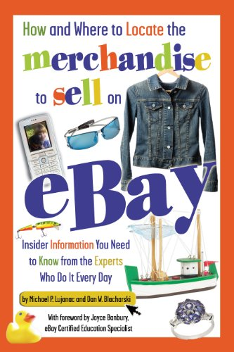 How and Where to Locate the Merchandise to Sell on eBay: Insider Information You Need to Know from the Experts Who Do It Every Day (Based Company Who compare prices)