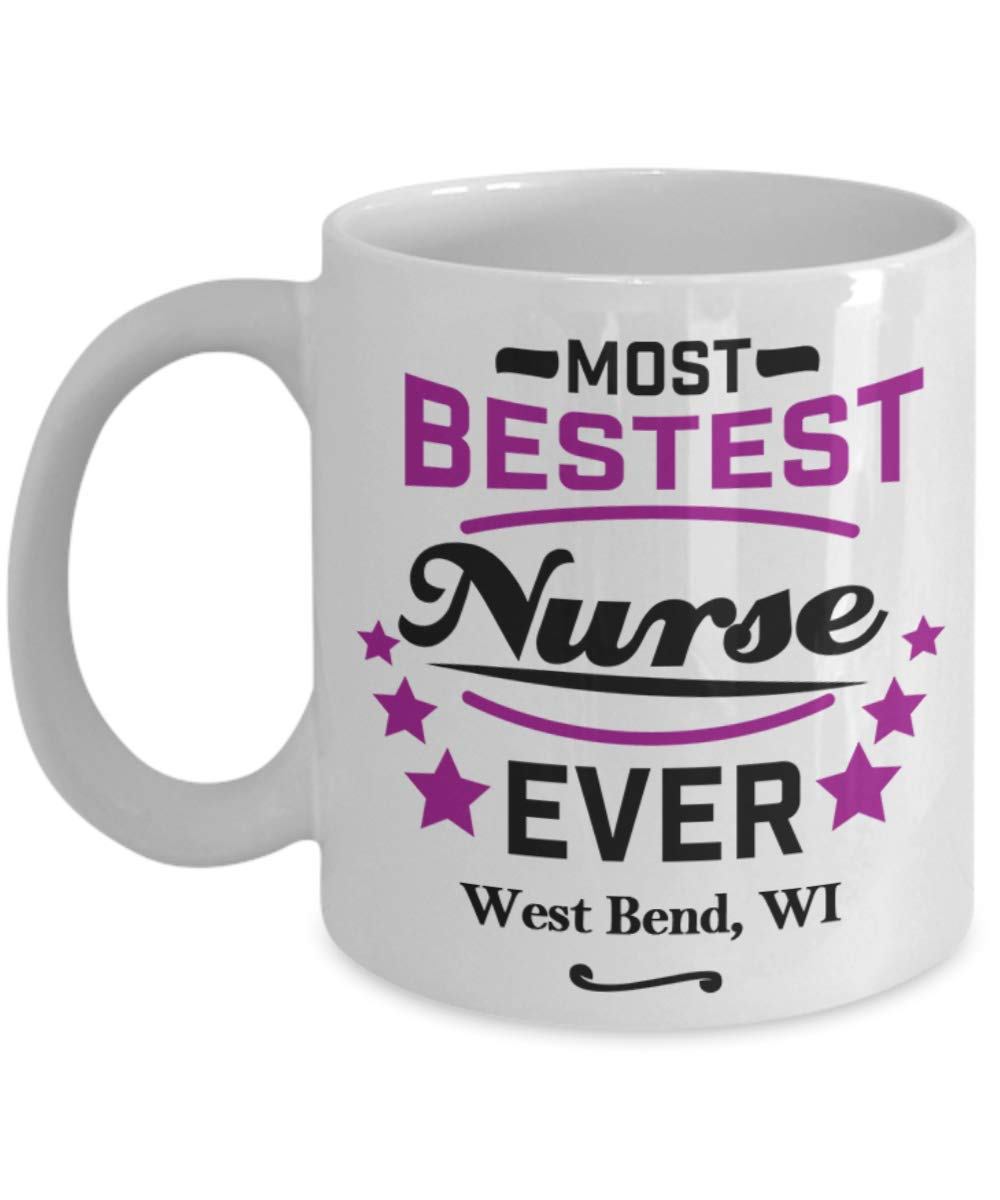 """Nurse Coffee Mug:""""Most Bestest Nurse Ever In West Bend, WI"""" Coffee/Tea Cup, Graduation/Congratulation Gift For Females, Local & Personal For Nursing/Coworkers Living In Wisconsin"""