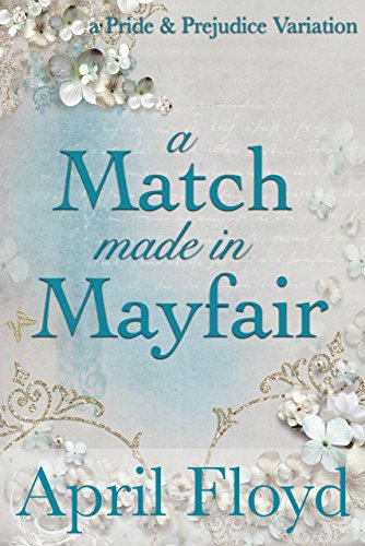 A Match Made in Mayfair: A Pride & Prejudice Variation