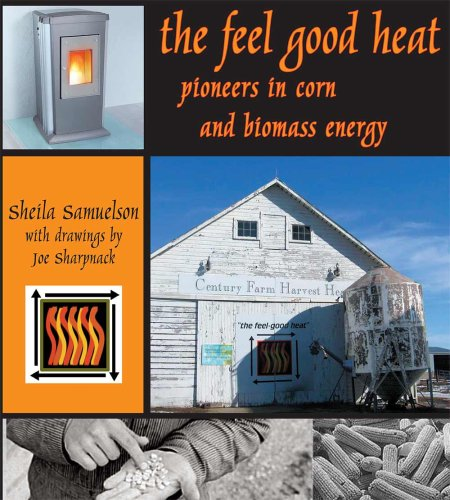 The Feel Good Heat: Pioneers Of Corn and Biomass Energy