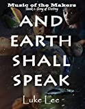 And Earth Shall Speak (Music of the Makers Book 1)