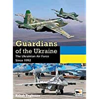 Guardians of Ukraine: The Ukraine Air Force Since 1992