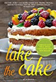 Take The Cake:  Discover 139 Best cake recipes, cheesecakes, tiramisu, from all around the world that will bring happiness and joy to your home.