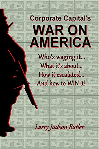 !BEST Corporate Capital's WAR ON AMERICA: Who's waging it, What it's about, How it escalated, and How to W<br />[E.P.U.B]