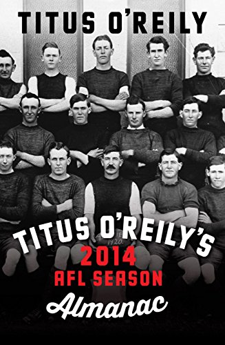 Titus O'Reily's 2014 AFL Season Almanac: A Funny Thing Happened on the Way to the AFL (Australian Football League Rules)