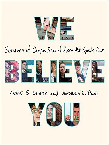 We Believe You: Survivors of Campus Sexual Assault Speak ()