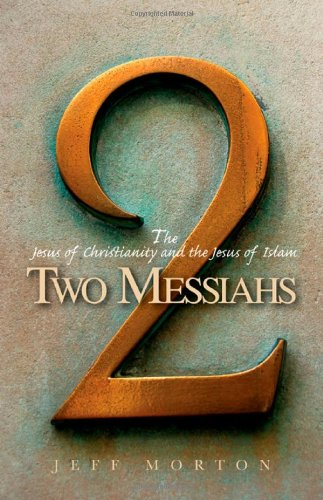 Two Messiahs: The Jesus of Christianity and the Jesus of Islam