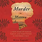 Murder in Matera: A True Story of Passion, Family, and Forgiveness in Southern Italy | Helene Stapinski