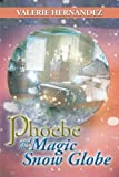 Phoebe and the Magic Snow Globe, Valerie Hernandez, 1483679055