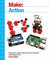 Make: Action: Movement, Light, and Sound with Arduino and Raspberry Pi Front Cover