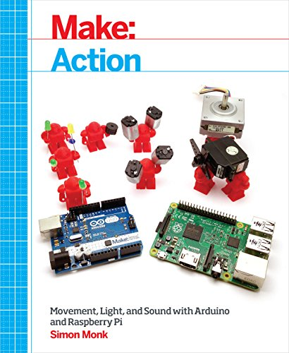 Make: Action: Movement, Light, and Sound with Arduino and Raspberry ()