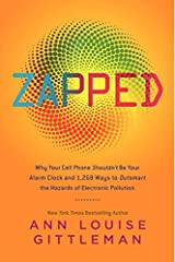 Zapped: Why Your Cell Phone Shouldn't Be Your Alarm Clock and 1,268 Ways to Outsmart the Hazards of Electronic Pollution Paperback