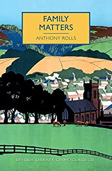 Family Matters (British Library Crime Classics) by [Rolls, Anthony]