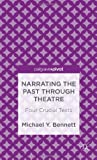 Narrating the Past Through Theatre : Four Crucial Texts, Bennett, Michael Y., 1137275413