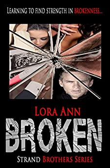 Broken (Strand Brothers Series, Book 3) by [Ann, Lora]