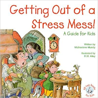 Getting Out of a Stress Mess!: A Guide for Kids [GETTING OUT OF A STRESS MESS]