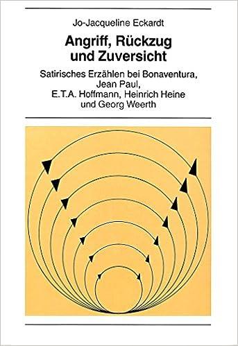 Book Angriff, Rueckzug Und Zuversicht: Satirisches Erzaehlen Bei Bonaventura, Jean Paul, E.T.A. Hoffmann, Heinrich Heine Und Georg Weerth (New York University Ottendorfer Series)