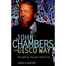 John Chambers and the Cisco Way: Navigating Through Volatility by John K. Waters (2002-03-05)