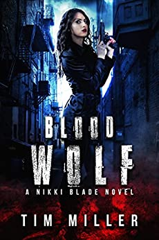 Blood Wolf: A Nikki Blade Novel (Nikki Blade Bounty Hunter Book 1) by [Miller, Tim]