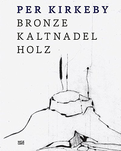 Read Online Per Kirkeby: Bronze, Drypoint, Wood pdf
