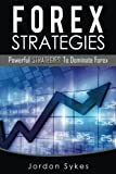 Forex: Powerful Strategies To Dominate Forex (Trading,Stocks,Day Trading,Forex)