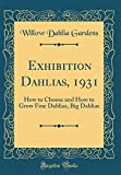 Amazon / Forgotten Books: Exhibition Dahlias, 1931 How to Choose and How to Grow Fine Dahlias, Big Dahlias Classic Reprint (Willow Dahlia Gardens)