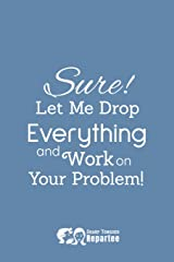 Sure, Let Me Drop Everything - A Fun Filled Notebook, Journal and Diary - Humorous Fun Gifts: Notebooks and Journals for Work, Home or Gifts Paperback