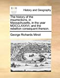 The History of the Insurrections, in Massachusetts, in the Year Mdcclxxxvi, and the Rebellion Consequent Thereon, George Richards Minot, 1140672002