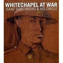 Whitechapel at War: Isaac Rosenberg and his Circle