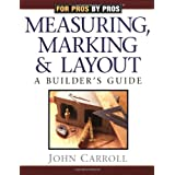 Measuring, Marking & Layout: A Builder's Guide (For Pros by Pros) ~ John Carroll