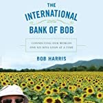 The International Bank of Bob: Connecting Our World One $25 Kiva Loan at a Time | Bob Harris