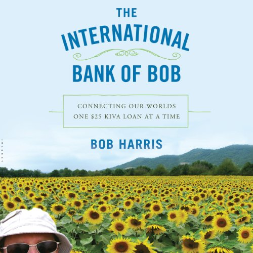The International Bank of Bob: Connecting Our World One $25 Kiva Loan at a Time by Audible Studios for Bloomsbury