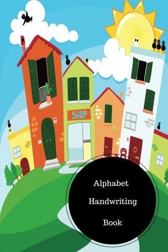 Alphabet Handwriting Book: Letter Writing Practice Sheets For Kindergarten. Handy 6 in by 9 in  Notebook Journal. A B C in Uppercase &  Lower Case. Dotted, With Arrows And Plain