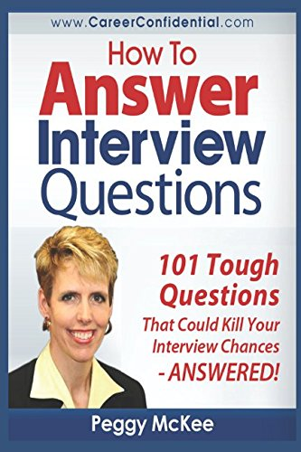 How to Answer Interview Questions: 101 Tough Interview Questions (Interview Questions And Best Answers)