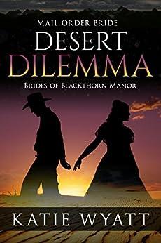 Mail Order Bride: Desert Dilemma: Western Historical Romance (Brides of Blackthorn Manor series Book 2) by [Wyatt, Katie]
