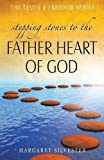 Stepping Stones to the Father Heart of God (Truth & Freedom)