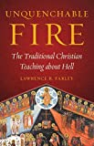 img - for Unquenchable Fire: The Traditional Christian Teaching about Hell book / textbook / text book