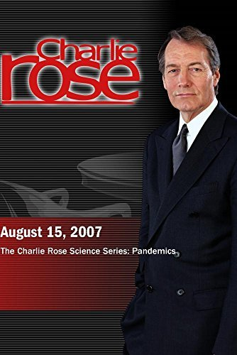 Charlie Rose - The Charlie Rose Science Series: Pandemics (August 15, 2007) by Charlie Rose, Inc.