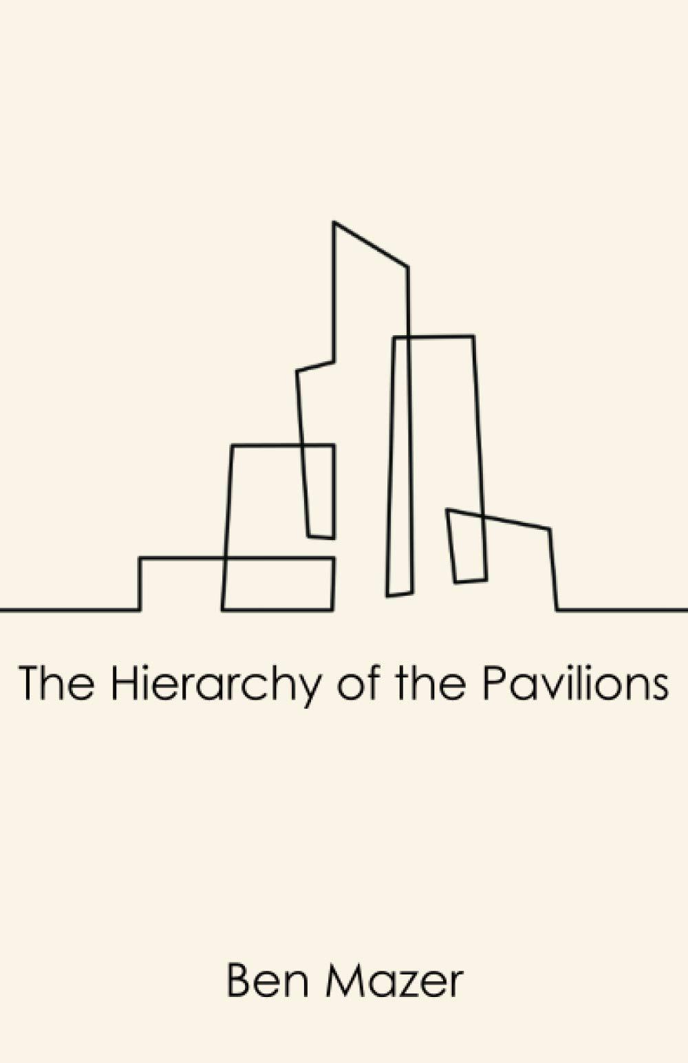 The Hierarchy of The Pavilions: Mazer, Ben: 9781952335129: Amazon.com: Books