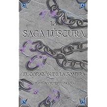 La saga lúscura: El corazón de la sombra (Spanish Edition)