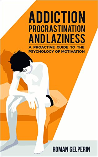 Addiction, Procrastination, and Laziness: A Proactive Guide to the Psychology of Motivation by [Gelperin, Roman]