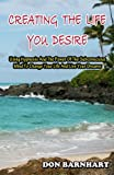 Creating The Life You Desire: Using Hypnosis And The Power Of The Subconscious Mind To Change Your Life And Live Your Dreams.