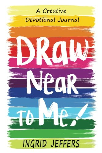 Draw Near to Me: A Creative Devotional Journal