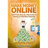 Make Money Online: Idiot Proof, Step-By-Step Guide To Making 15-36$/Hour With Clickworker Instantly (Make Money...