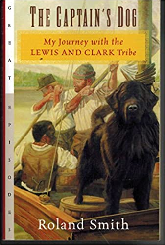 The Captain S Dog My Journey With The Lewis Clark Tribe