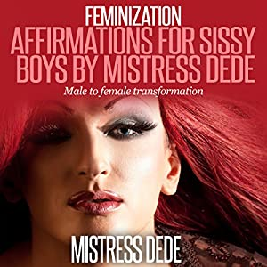 Feminization: Affirmations for Sissy Boys by Mistress Dede Audiobook
